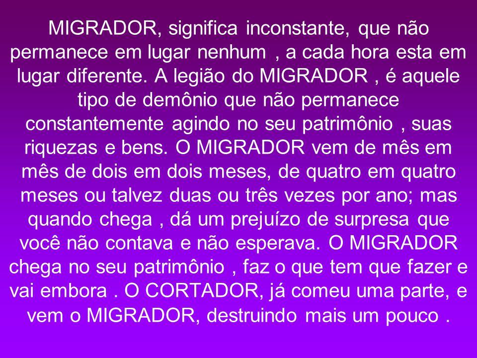 MIGRADOR, significa inconstante, que não permanece em lugar nenhum, a cada hora esta em lugar diferente.