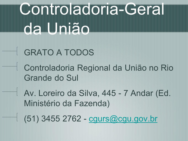 Controladoria-Geral da União GRATO A TODOS Controladoria Regional da União no Rio Grande do Sul Av. Loreiro da Silva, 445 - 7 Andar (Ed. Ministério da