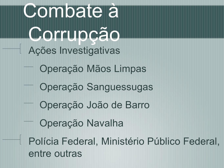 Combate à Corrupção Ações Investigativas Operação Mãos Limpas Operação Sanguessugas Operação João de Barro Operação Navalha Polícia Federal, Ministéri