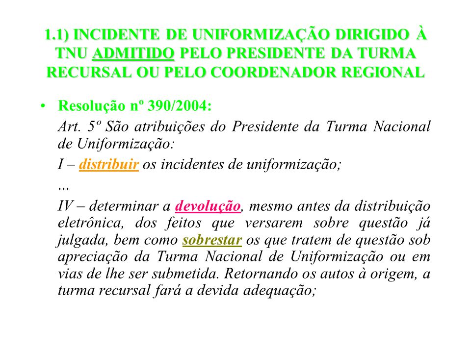 1.1) INCIDENTE DE UNIFORMIZAÇÃO DIRIGIDO À TNU ADMITIDO PELO PRESIDENTE DA TURMA RECURSAL OU PELO COORDENADOR REGIONAL Resolução nº 390/2004: Art. 5º