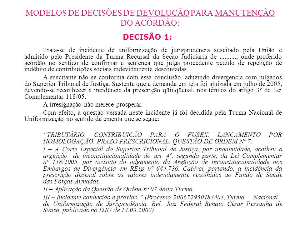MODELOS DE DECISÕES DE DEVOLUÇÃO PARA MANUTENÇÃO DO ACÓRDÃO: DECISÃO 1: Trata-se de incidente de uniformização de jurisprudência suscitado pela União