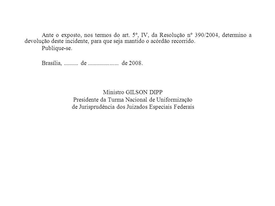 Ante o exposto, nos termos do art. 5º, IV, da Resolução nº 390/2004, determino a devolução deste incidente, para que seja mantido o acórdão recorrido.