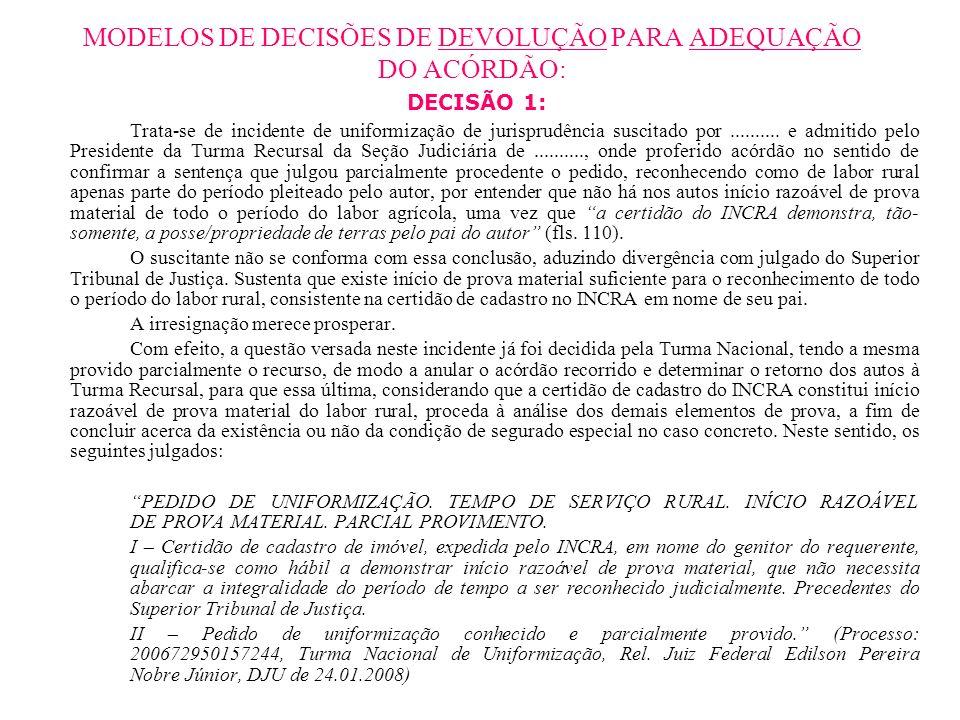 MODELOS DE DECISÕES DE DEVOLUÇÃO PARA ADEQUAÇÃO DO ACÓRDÃO: DECISÃO 1: Trata-se de incidente de uniformização de jurisprudência suscitado por.........