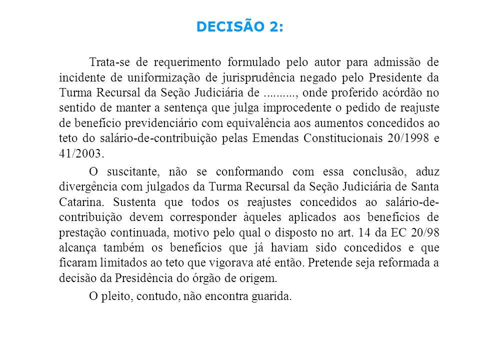 DECISÃO 2: Trata-se de requerimento formulado pelo autor para admissão de incidente de uniformização de jurisprudência negado pelo Presidente da Turma