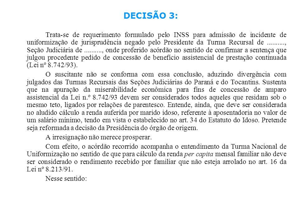 DECISÃO 3: Trata-se de requerimento formulado pelo INSS para admissão de incidente de uniformização de jurisprudência negado pelo Presidente da Turma