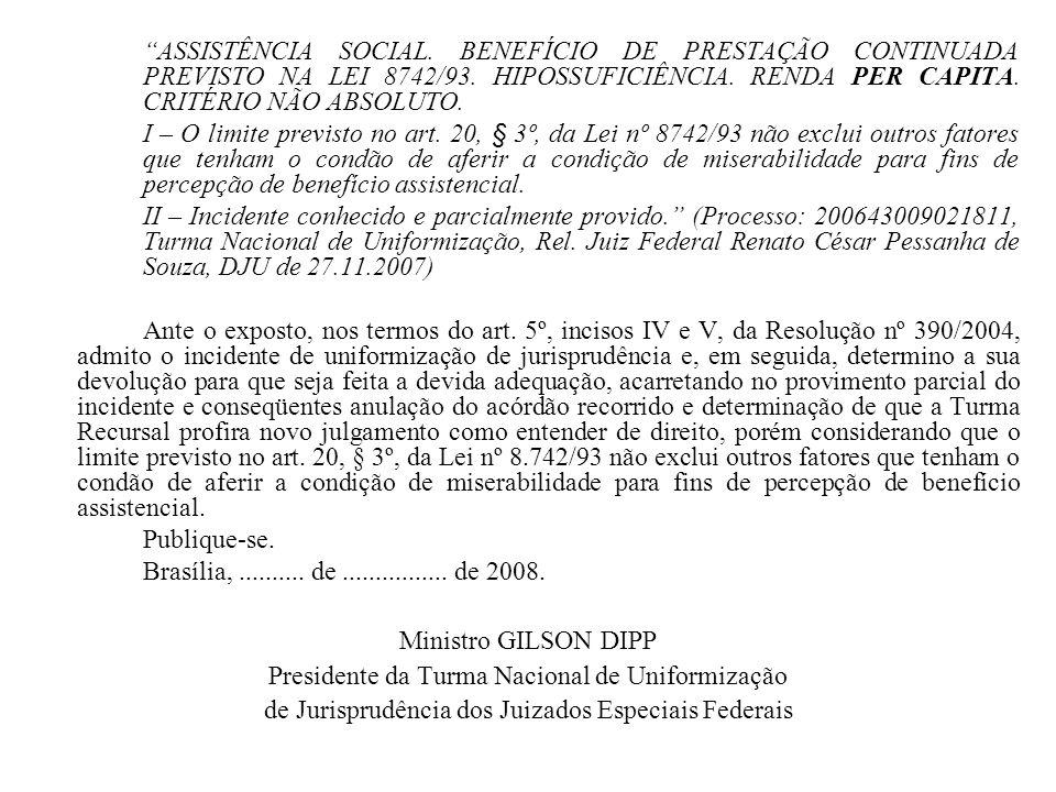 ASSISTÊNCIA SOCIAL. BENEFÍCIO DE PRESTAÇÃO CONTINUADA PREVISTO NA LEI 8742/93. HIPOSSUFICIÊNCIA. RENDA PER CAPITA. CRITÉRIO NÃO ABSOLUTO. I – O limite