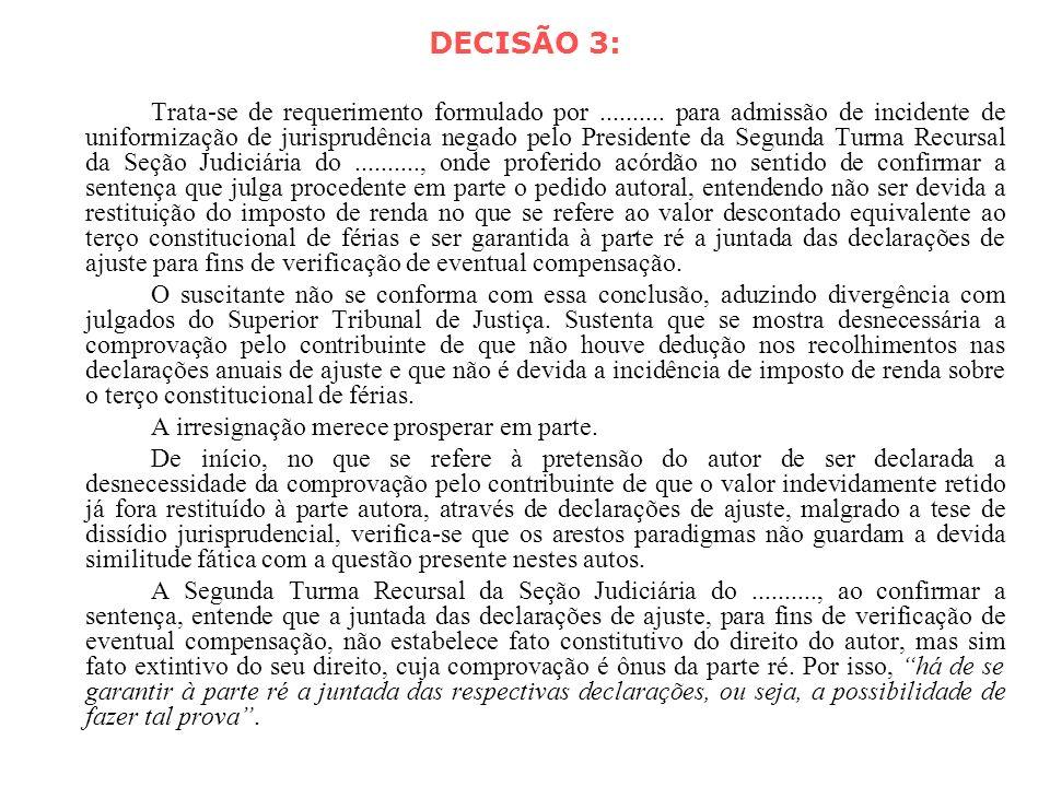 DECISÃO 3: Trata-se de requerimento formulado por.......... para admissão de incidente de uniformização de jurisprudência negado pelo Presidente da Se