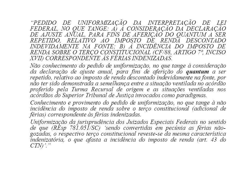 PEDIDO DE UNIFORMIZAÇÃO DA INTERPRETAÇÃO DE LEI FEDERAL, NO QUE TANGE: A) À CONSIDERAÇÃO DA DECLARAÇÃO DE AJUSTE ANUAL, PARA FINS DE AFERIÇÃO DO QUANT