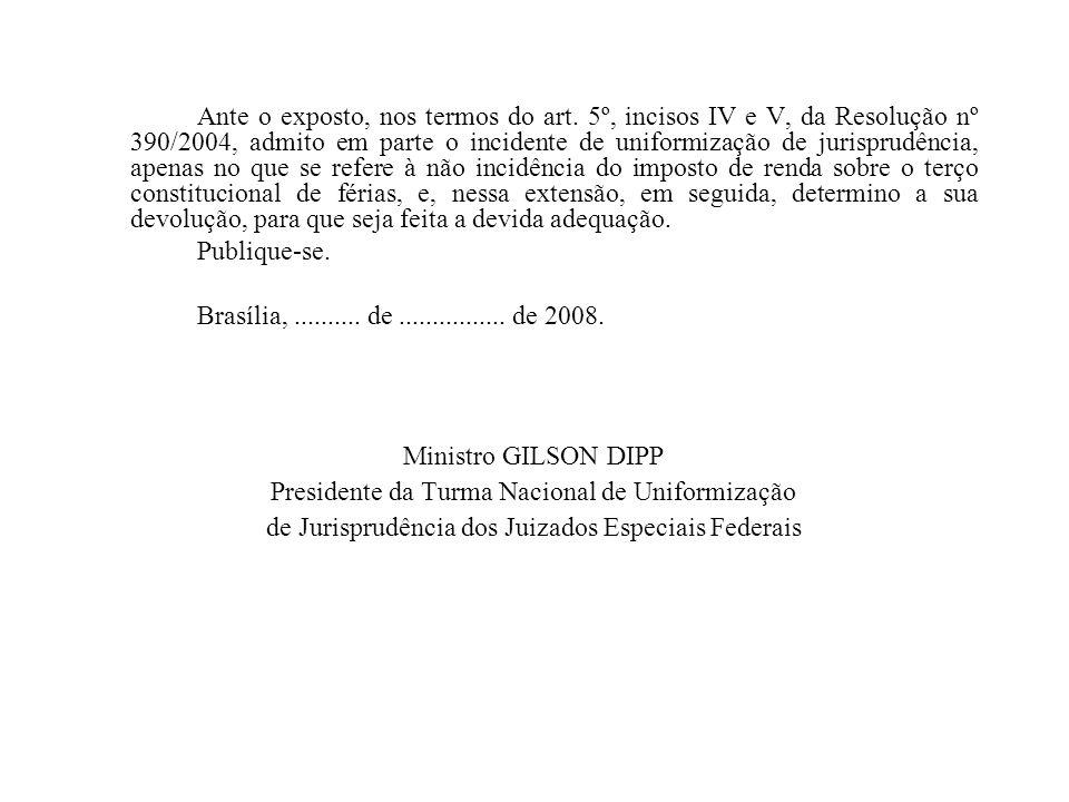 Ante o exposto, nos termos do art. 5º, incisos IV e V, da Resolução nº 390/2004, admito em parte o incidente de uniformização de jurisprudência, apena