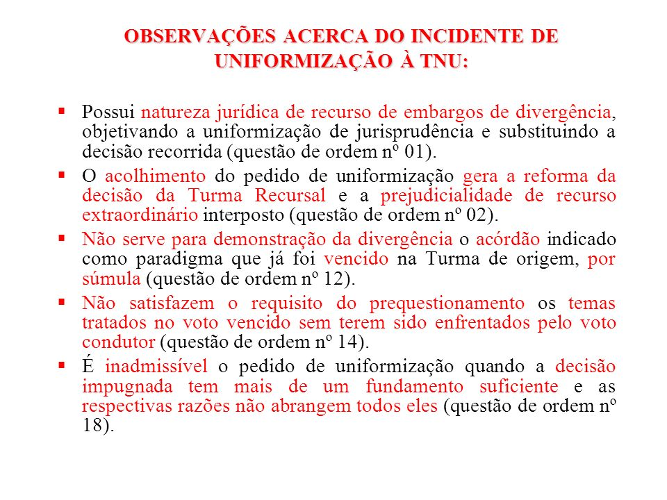 OBSERVAÇÕES ACERCA DO INCIDENTE DE UNIFORMIZAÇÃO À TNU: Possui natureza jurídica de recurso de embargos de divergência, objetivando a uniformização de
