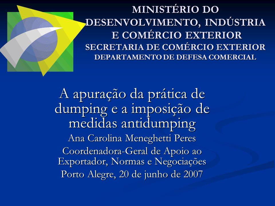 A apuração da prática de dumping e a imposição de medidas antidumping Ana Carolina Meneghetti Peres Coordenadora-Geral de Apoio ao Exportador, Normas