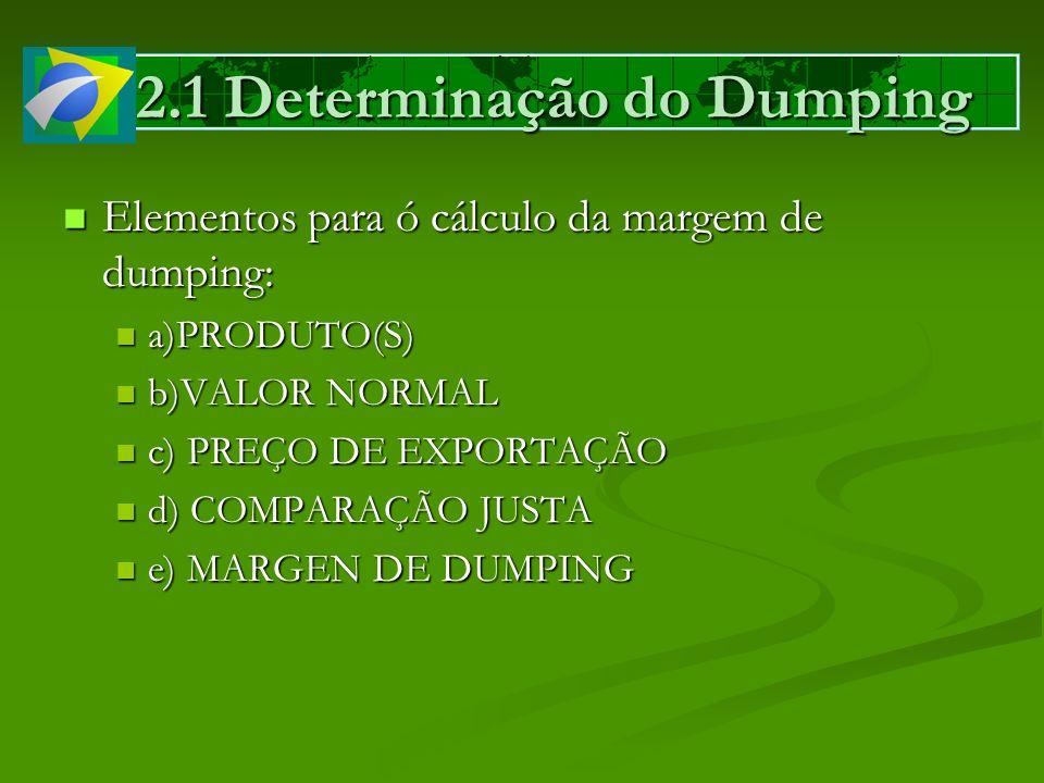 2.1 Determinação do Dumping Elementos para ó cálculo da margem de dumping: Elementos para ó cálculo da margem de dumping: a)PRODUTO(S) a)PRODUTO(S) b)
