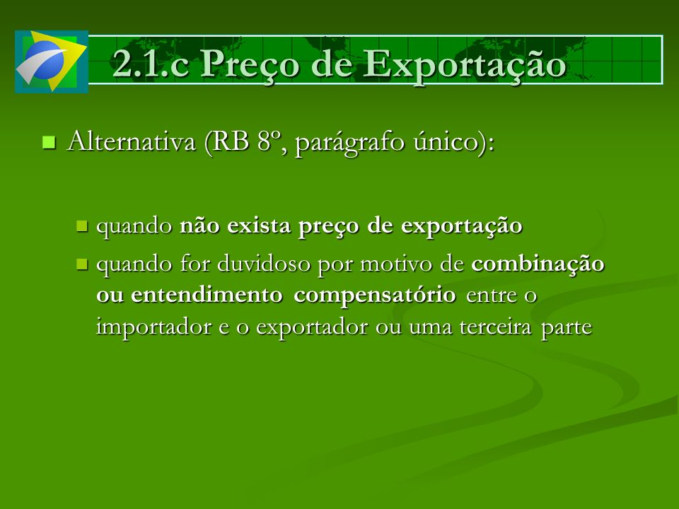 Alternativa (RB 8º, parágrafo único): Alternativa (RB 8º, parágrafo único): quando não exista preço de exportação quando não exista preço de exportaçã