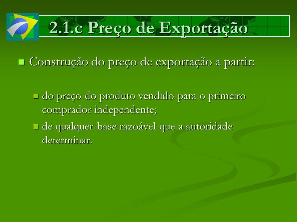 2.1.c Preço de Exportação Construção do preço de exportação a partir: Construção do preço de exportação a partir: do preço do produto vendido para o p