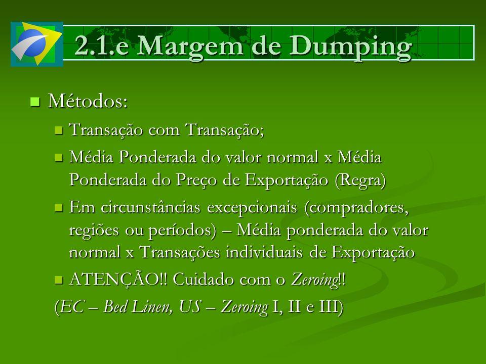 2.1.e Margem de Dumping Métodos: Métodos: Transação com Transação; Transação com Transação; Média Ponderada do valor normal x Média Ponderada do Preço