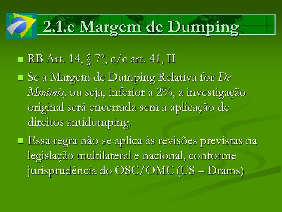 2.1.e Margem de Dumping RB Art. 14, § 7º, c/c art. 41, II RB Art. 14, § 7º, c/c art. 41, II Se a Margem de Dumping Relativa for De Minimis, ou seja, i