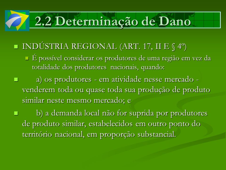 2.2 Determinação de Dano INDÚSTRIA REGIONAL (ART. 17, II E § 4º) INDÚSTRIA REGIONAL (ART. 17, II E § 4º) É possível considerar os produtores de uma re