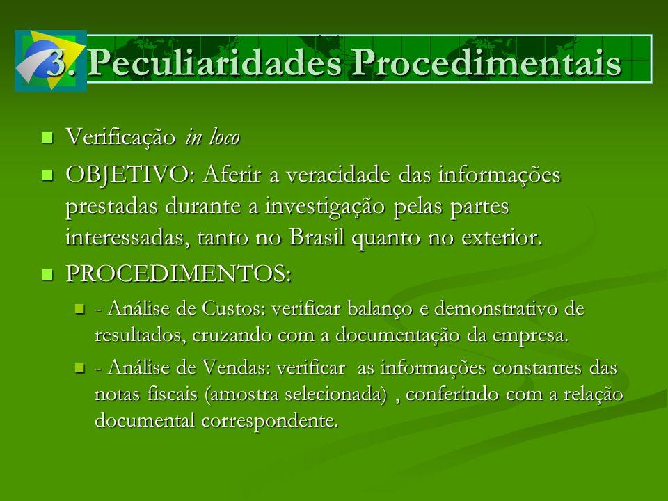3. Peculiaridades Procedimentais Verificação in loco Verificação in loco OBJETIVO: Aferir a veracidade das informações prestadas durante a investigaçã