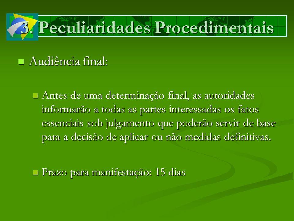3. Peculiaridades Procedimentais Audiência final: Audiência final: Antes de uma determinação final, as autoridades informarão a todas as partes intere