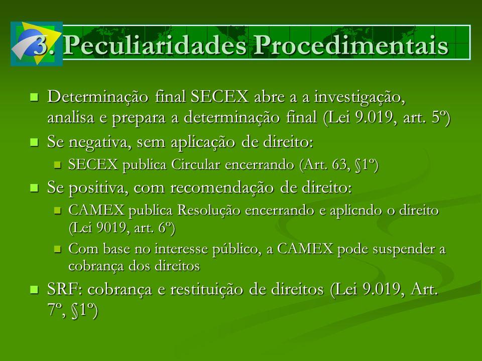 3. Peculiaridades Procedimentais Determinação final SECEX abre a a investigação, analisa e prepara a determinação final (Lei 9.019, art. 5º) Determina