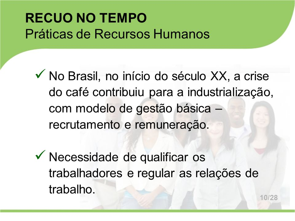 No Brasil, no início do século XX, a crise do café contribuiu para a industrialização, com modelo de gestão básica – recrutamento e remuneração. Neces