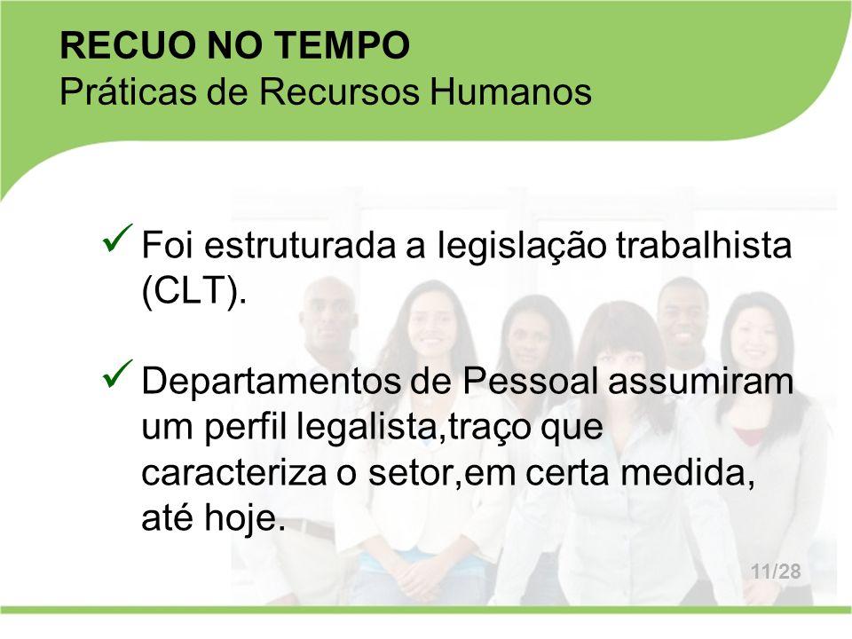 Foi estruturada a legislação trabalhista (CLT). Departamentos de Pessoal assumiram um perfil legalista,traço que caracteriza o setor,em certa medida,