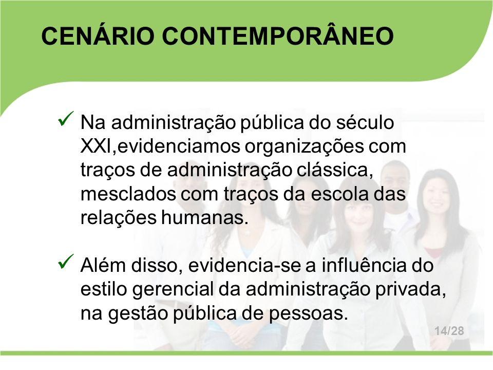 CENÁRIO CONTEMPORÂNEO Na administração pública do século XXI,evidenciamos organizações com traços de administração clássica, mesclados com traços da e