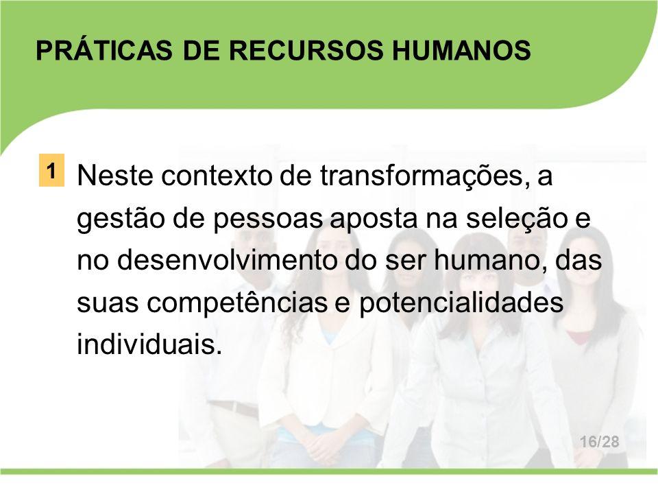 Neste contexto de transformações, a gestão de pessoas aposta na seleção e no desenvolvimento do ser humano, das suas competências e potencialidades in