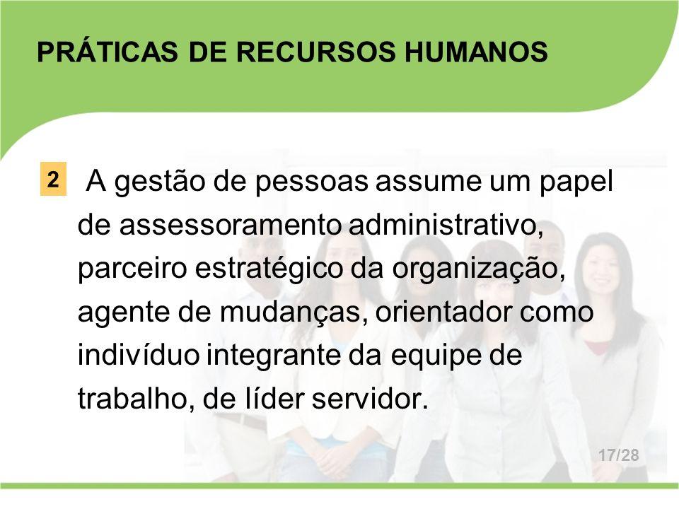 A gestão de pessoas assume um papel de assessoramento administrativo, parceiro estratégico da organização, agente de mudanças, orientador como indivíd