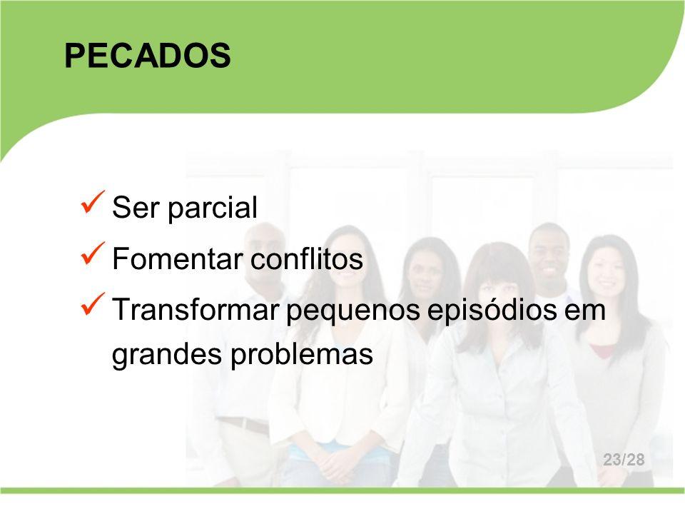 PECADOS Ser parcial Fomentar conflitos Transformar pequenos episódios em grandes problemas 23/28