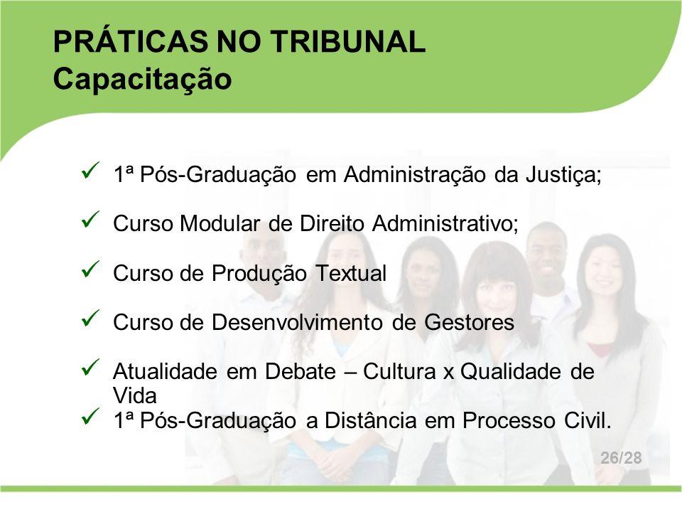 PRÁTICAS NO TRIBUNAL Capacitação 1ª Pós-Graduação em Administração da Justiça; Curso Modular de Direito Administrativo; Curso de Produção Textual Curs