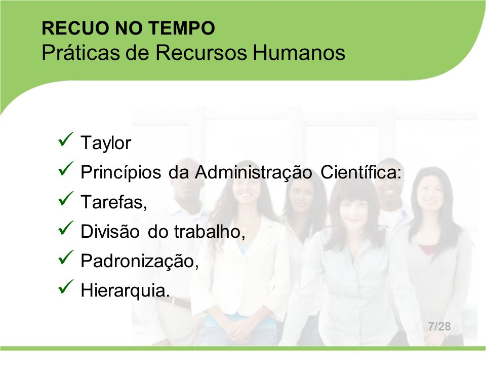 Taylor Princípios da Administração Científica: Tarefas, Divisão do trabalho, Padronização, Hierarquia. RECUO NO TEMPO Práticas de Recursos Humanos 7/2