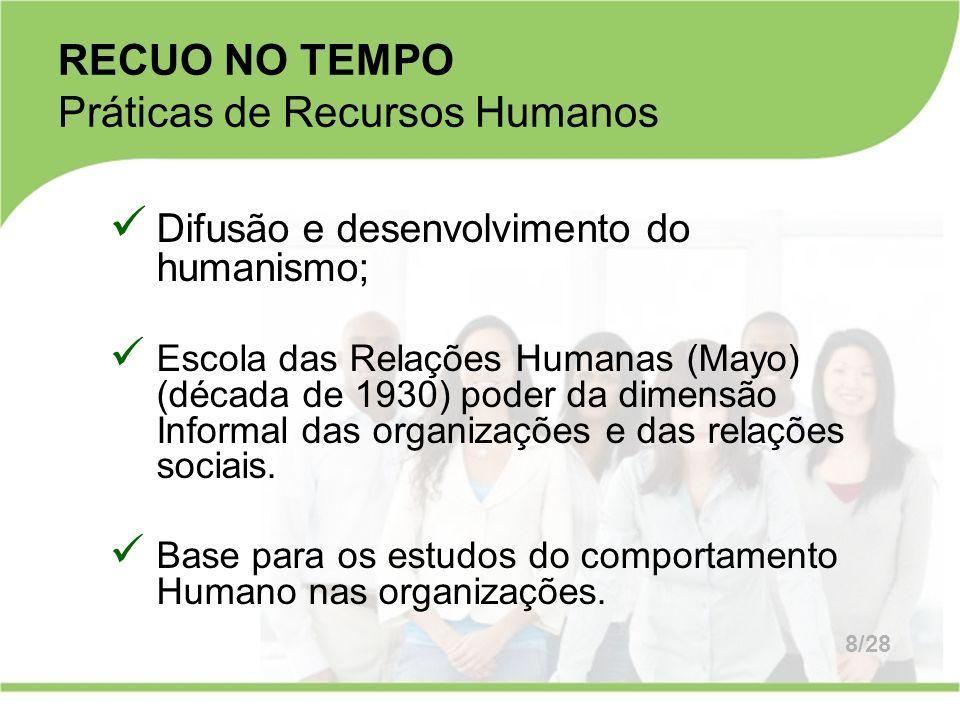 Difusão e desenvolvimento do humanismo; Escola das Relações Humanas (Mayo) (década de 1930) poder da dimensão Informal das organizações e das relações