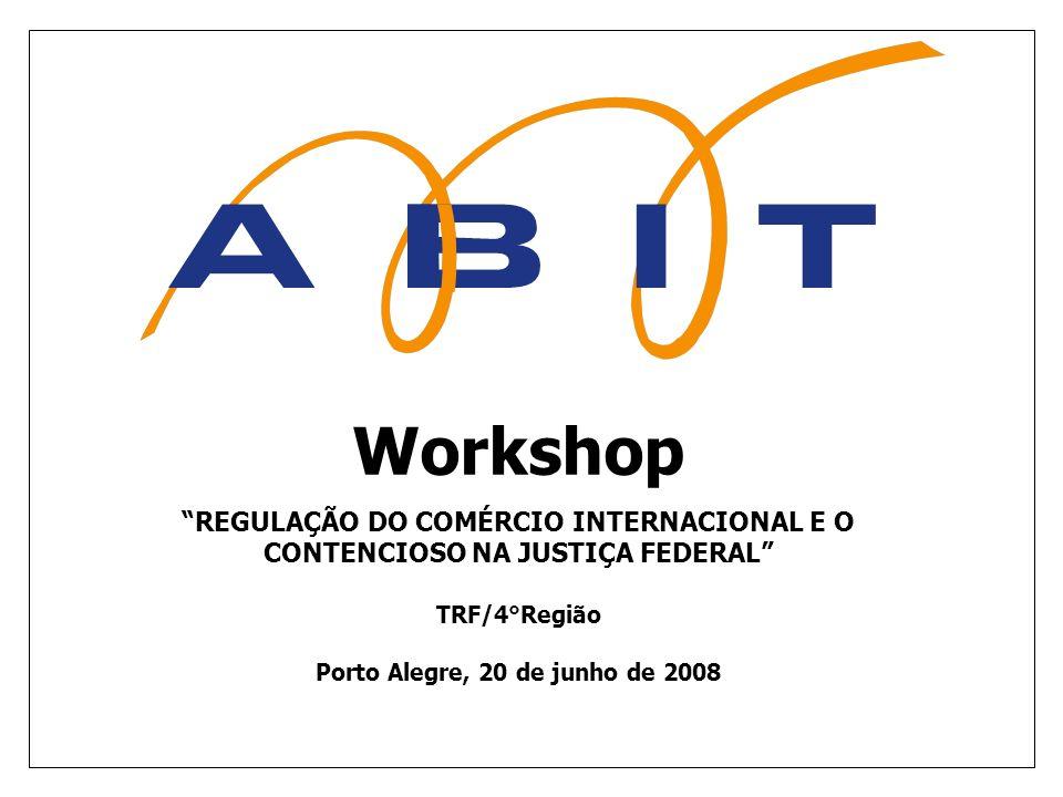 Workshop REGULAÇÃO DO COMÉRCIO INTERNACIONAL E O CONTENCIOSO NA JUSTIÇA FEDERAL TRF/4°Região Porto Alegre, 20 de junho de 2008