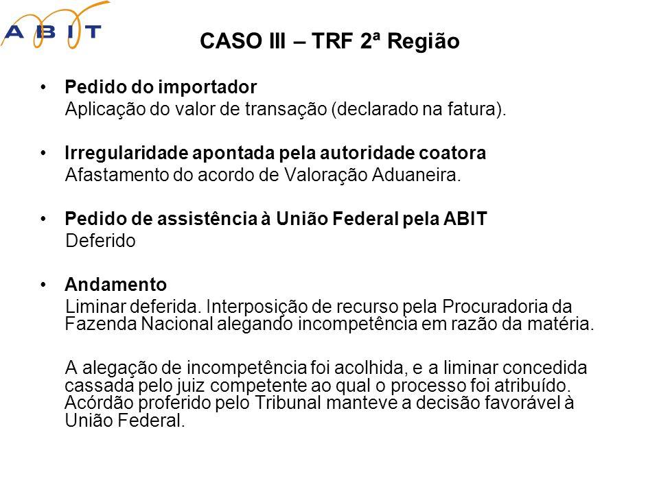 CASO III – TRF 2ª Região Pedido do importador Aplicação do valor de transação (declarado na fatura).