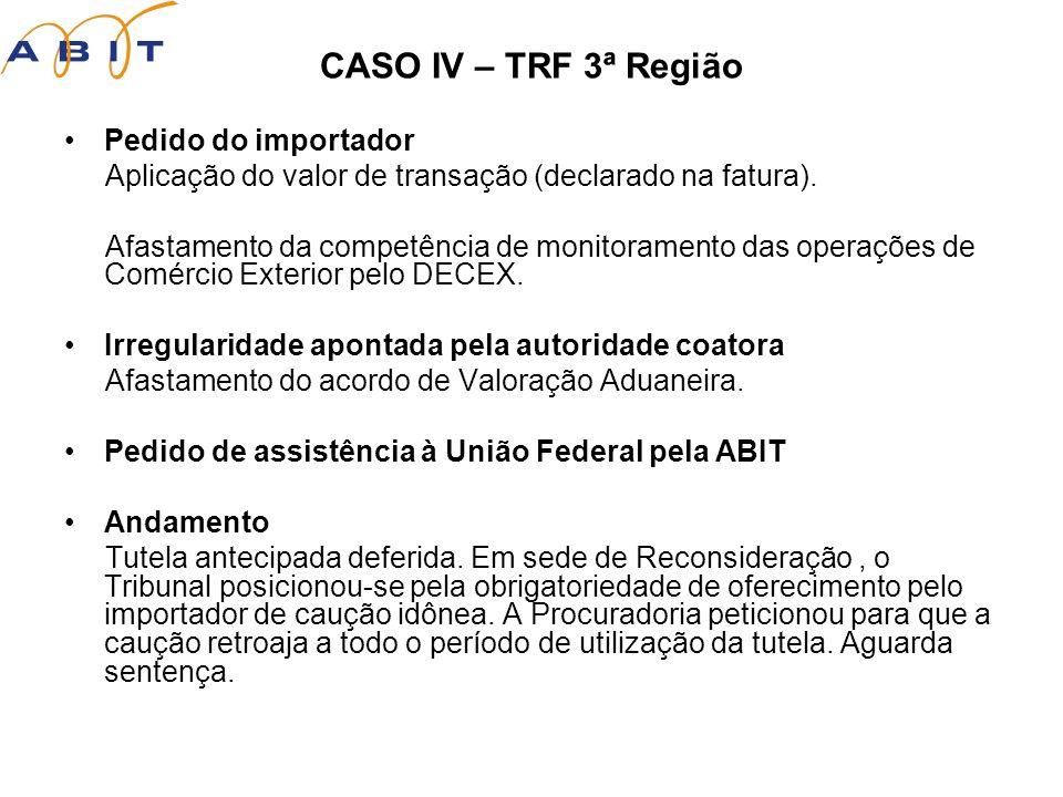 CASO IV – TRF 3ª Região Pedido do importador Aplicação do valor de transação (declarado na fatura).