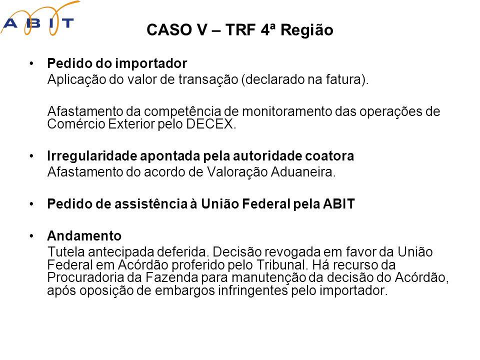 CASO V – TRF 4ª Região Pedido do importador Aplicação do valor de transação (declarado na fatura).