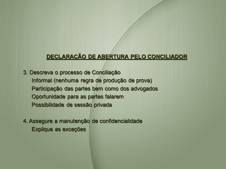 DECLARAÇÃO DE ABERTURA PELO CONCILIADOR 3. Descreva o processo de Conciliação Informal (nenhuma regra de produção de prova) Participação das partes be