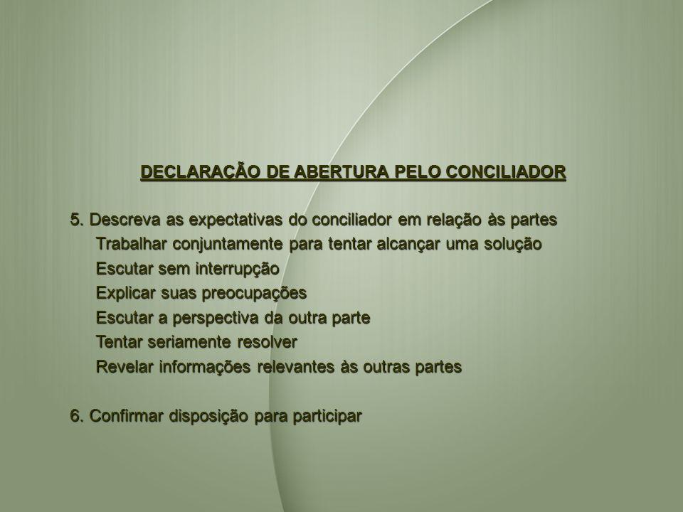 DECLARAÇÃO DE ABERTURA PELO CONCILIADOR 5. Descreva as expectativas do conciliador em relação às partes Trabalhar conjuntamente para tentar alcançar u