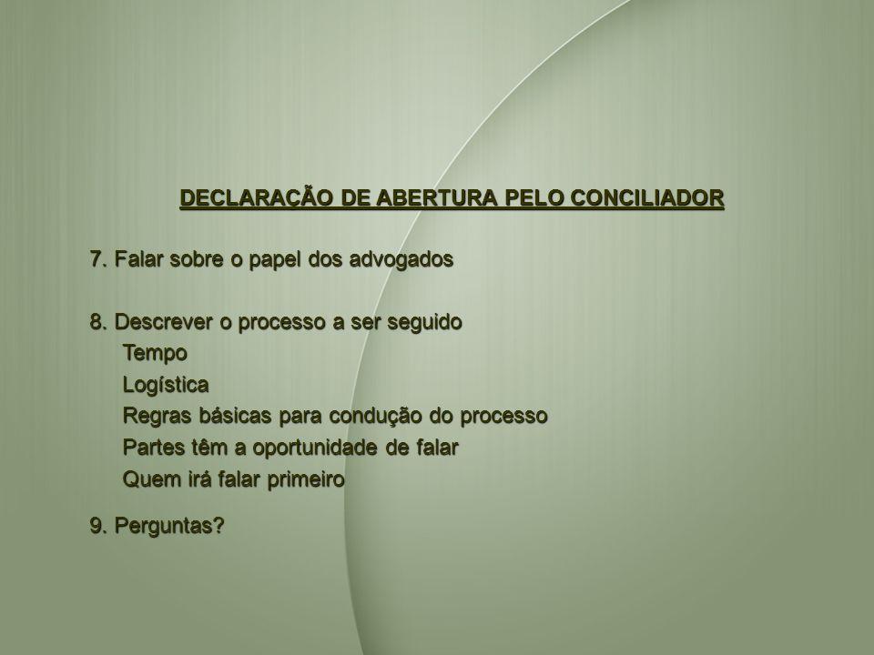 DECLARAÇÃO DE ABERTURA PELO CONCILIADOR 7. Falar sobre o papel dos advogados 8. Descrever o processo a ser seguido TempoLogística Regras básicas para