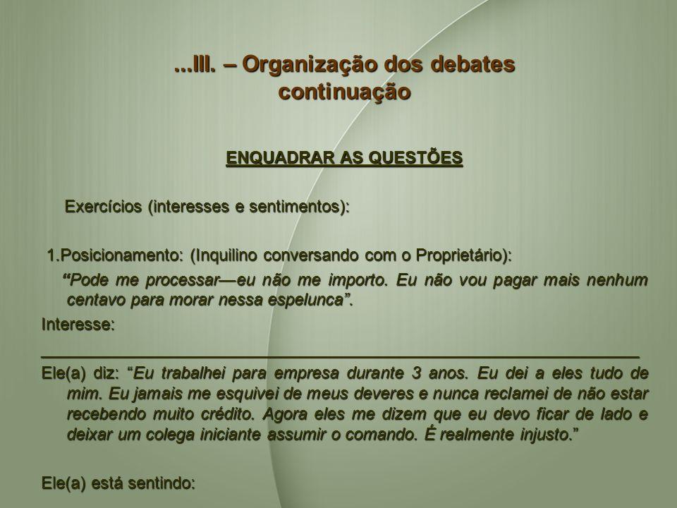 ...III. – Organização dos debates continuação ENQUADRAR AS QUESTÕES Exercícios (interesses e sentimentos): Exercícios (interesses e sentimentos): 1.Po