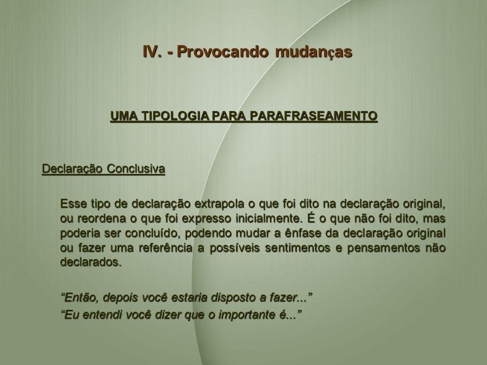 IV. - Provocando mudan ç as UMA TIPOLOGIA PARA PARAFRASEAMENTO Declaração Conclusiva Esse tipo de declaração extrapola o que foi dito na declaração or