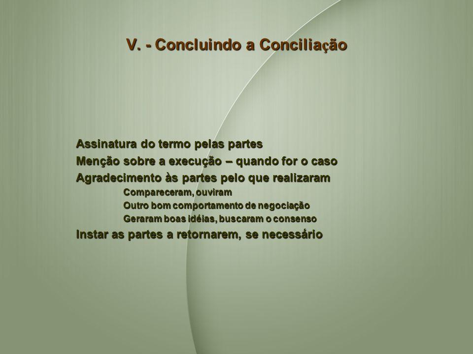 V. - Concluindo a Concilia ç ão Assinatura do termo pelas partes Assinatura do termo pelas partes Menção sobre a execução – quando for o caso Menção s