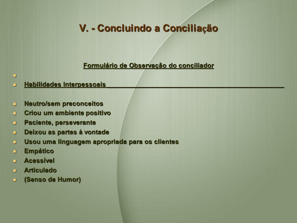 V. - Concluindo a Concilia ç ão Formulário de Observação do conciliador Habilidades Interpessoais ________________________________________________ Hab