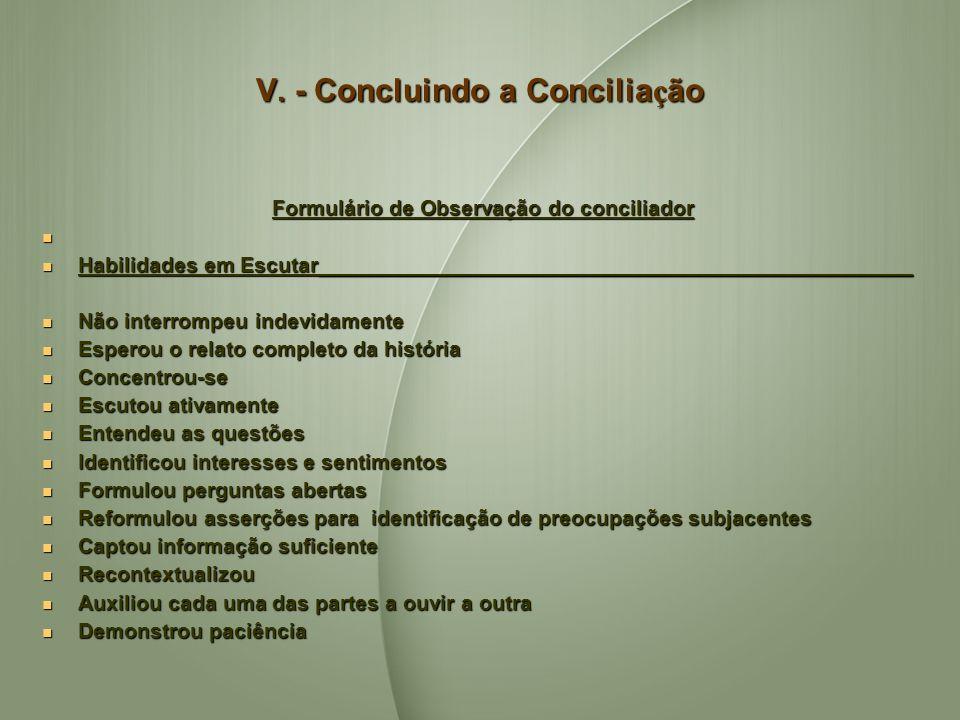 V. - Concluindo a Concilia ç ão Formulário de Observação do conciliador Habilidades em Escutar__________________________________________________ Habil