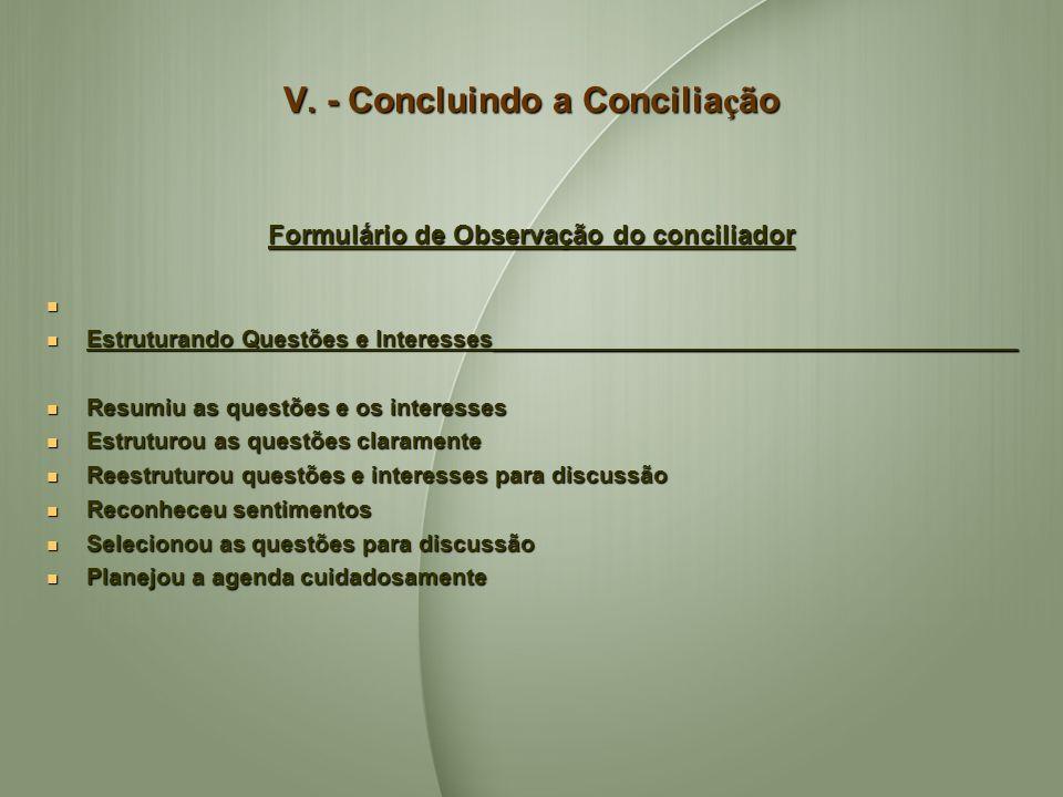 V. - Concluindo a Concilia ç ão Formulário de Observação do conciliador Estruturando Questões e Interesses________________________________________ Est
