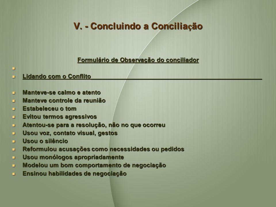 V. - Concluindo a Concilia ç ão Formulário de Observação do conciliador Lidando com o Conflito__________________________________________________ Lidan