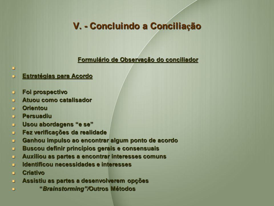 V. - Concluindo a Concilia ç ão Formulário de Observação do conciliador Estratégias para Acordo Estratégias para Acordo Foi prospectivo Foi prospectiv