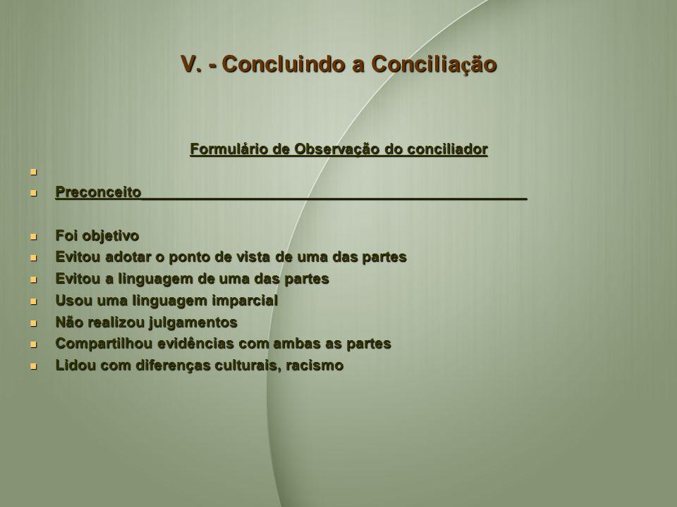 V. - Concluindo a Concilia ç ão Formulário de Observação do conciliador Preconceito______________________________________________ Preconceito_________