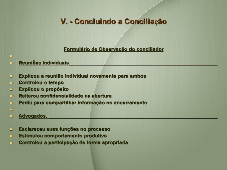V. - Concluindo a Concilia ç ão Formulário de Observação do conciliador Reuniões individuais_____________________________________________________ Reun